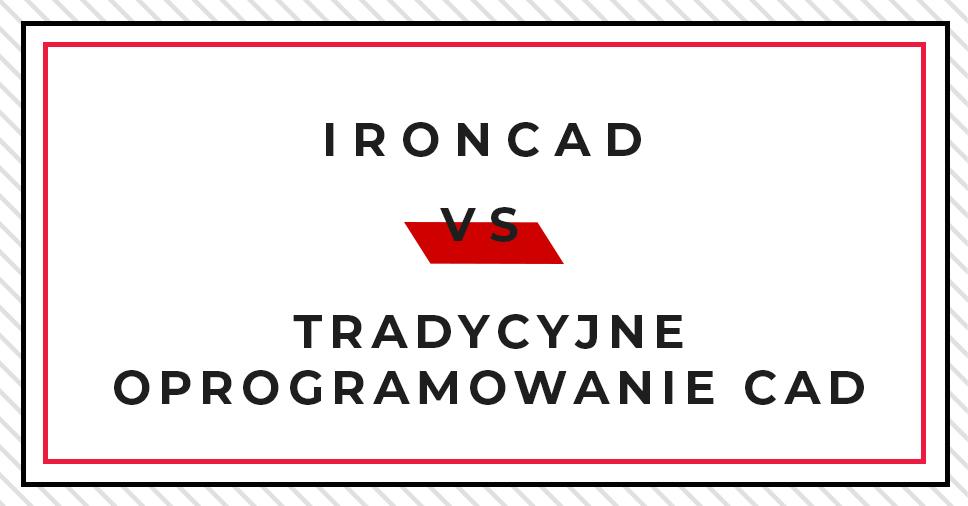 IRONCAD vs. tradycyjne oprogramowanie CAD – dlaczego użytkownicy wybierają IRONCAD (i Ty również powinieneś)