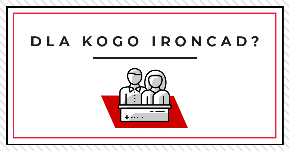 Do kogo skierowany jest  IRONCAD i dlaczego jest bezkonkurencyjny?