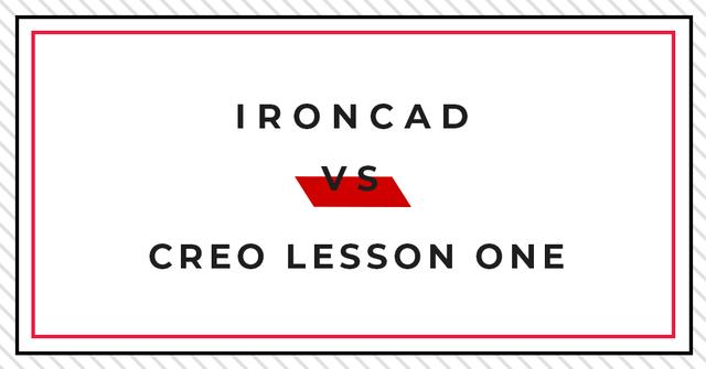 TECHNIKI MODELOWANIA 3D – IRONCAD VS CREO LESSON ONE: USPRAWNIONE SZKICOWANIE / MODELOWANIE OPARTE NA FUNKCJACH