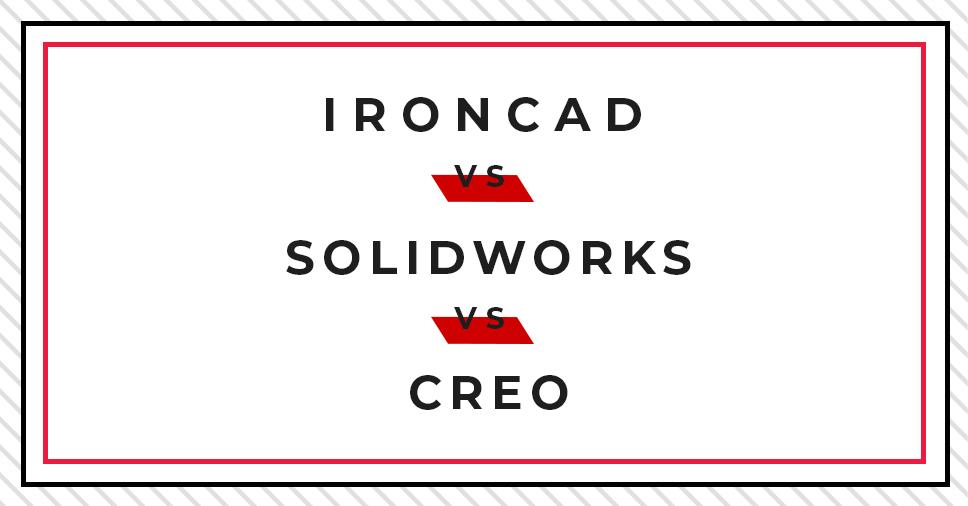 TECHNIKI MODELOWANIA 3D: IRONCAD VS SOLIDWORKS VS CREO