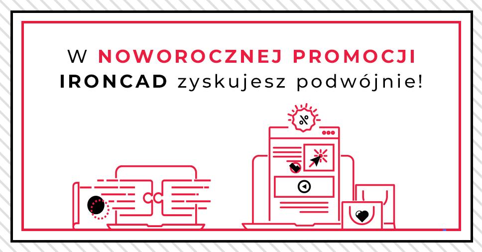 W noworocznej promocji IRONCAD zyskujesz podwójnie!
