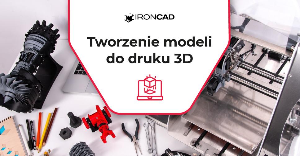 Projektowanie modeli do druku 3D w IRONCAD